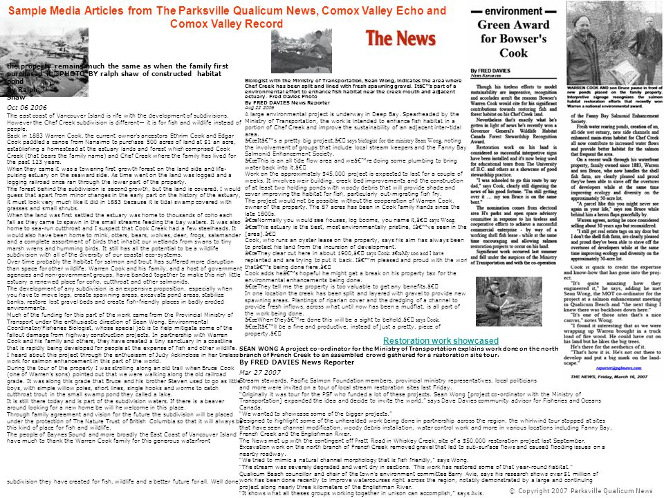Sample Media Articles from The Parksville Qualicum News, Comox Valley Echo and Comox Valley Record the property remains much the same as when the family first purchased it.PHOTO BY ralph shaw of constructed habitat pond By Ralph Shaw Oct 06 2006 The east coast of Vancouver Island is rife with the development of subdivisions.