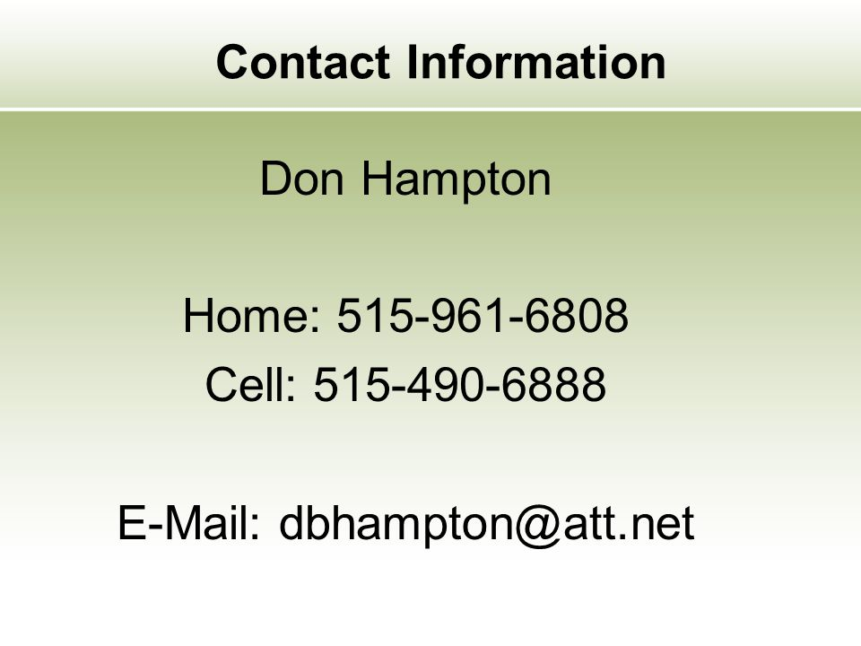 Contact Information Don Hampton Home: 515-961-6808 Cell: 515-490-6888 E-Mail: dbhampton@att.net