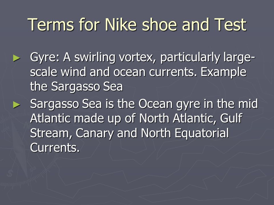 Terms for Nike shoe and Test ► Gyre: A swirling vortex, particularly large- scale wind and ocean currents.