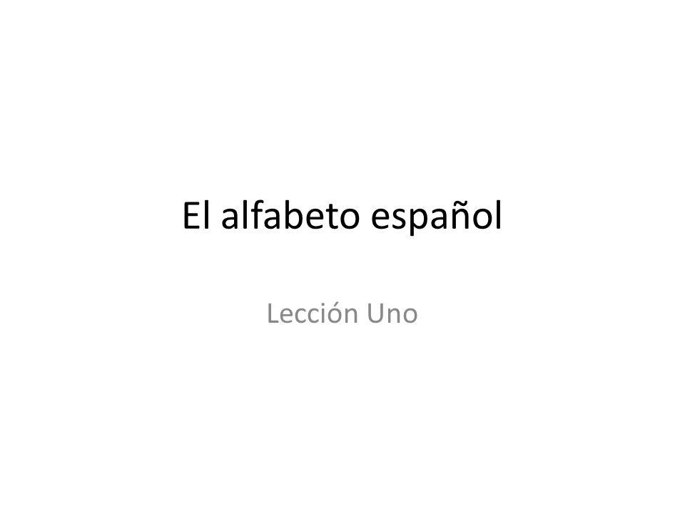 El alfabeto español Lección Uno