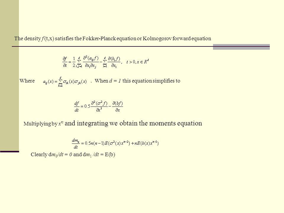 The density f (t,x) satisfies the Fokker-Planck equation or Kolmogorov forward equation Where.