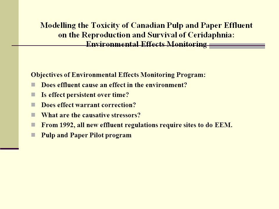 Objectives of Environmental Effects Monitoring Program: Does effluent cause an effect in the environment.