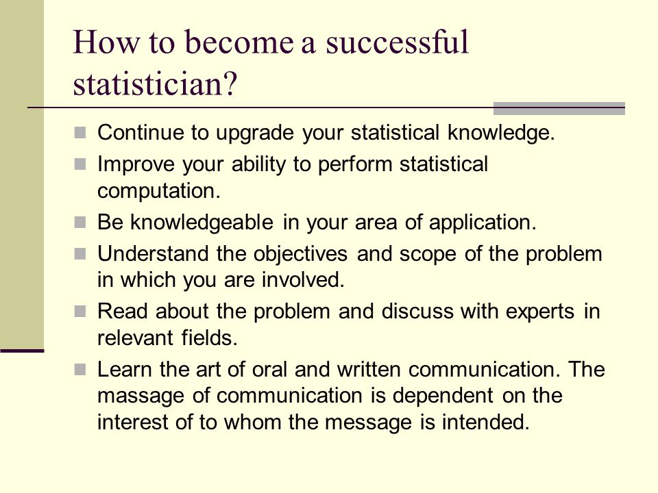 How to become a successful statistician. Continue to upgrade your statistical knowledge.