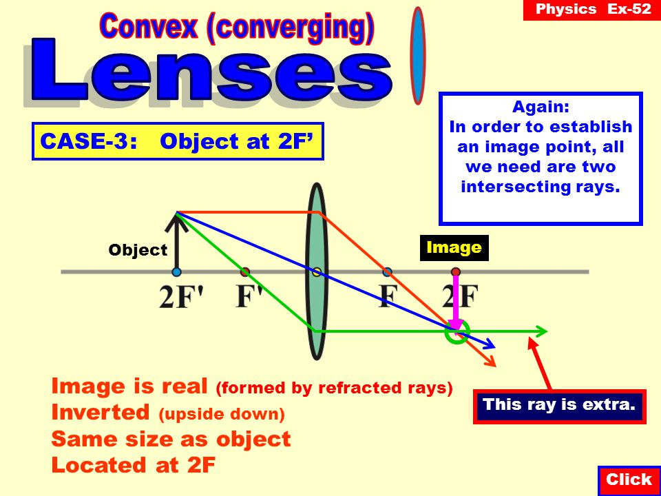 Physics Ex-52 Type (real or virtual) : _______________ Location: _______________ Magnification: _______________ Height : _______________ Question-8 An object that is 7 cm high is placed 20 cm in front of a convex (converging) lens whose focal length is 15 cm.