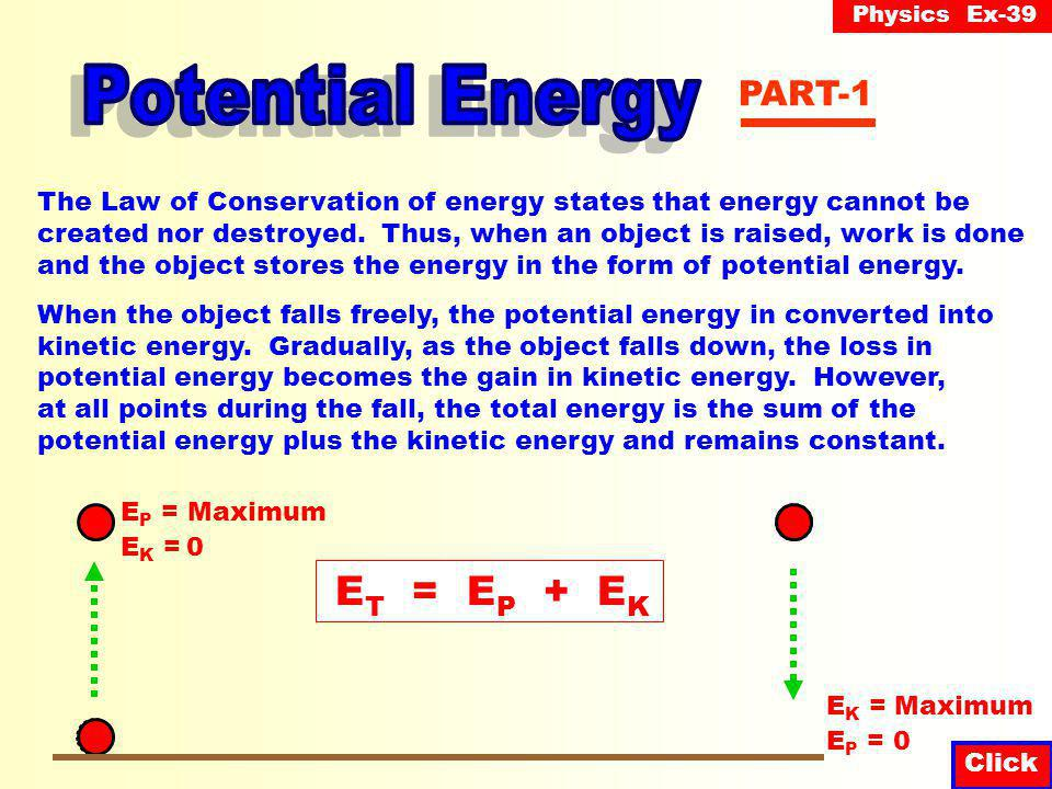 Physics Ex-39 Click In raising an object, the potential energy gained by the object does not depend upon the path of the object.