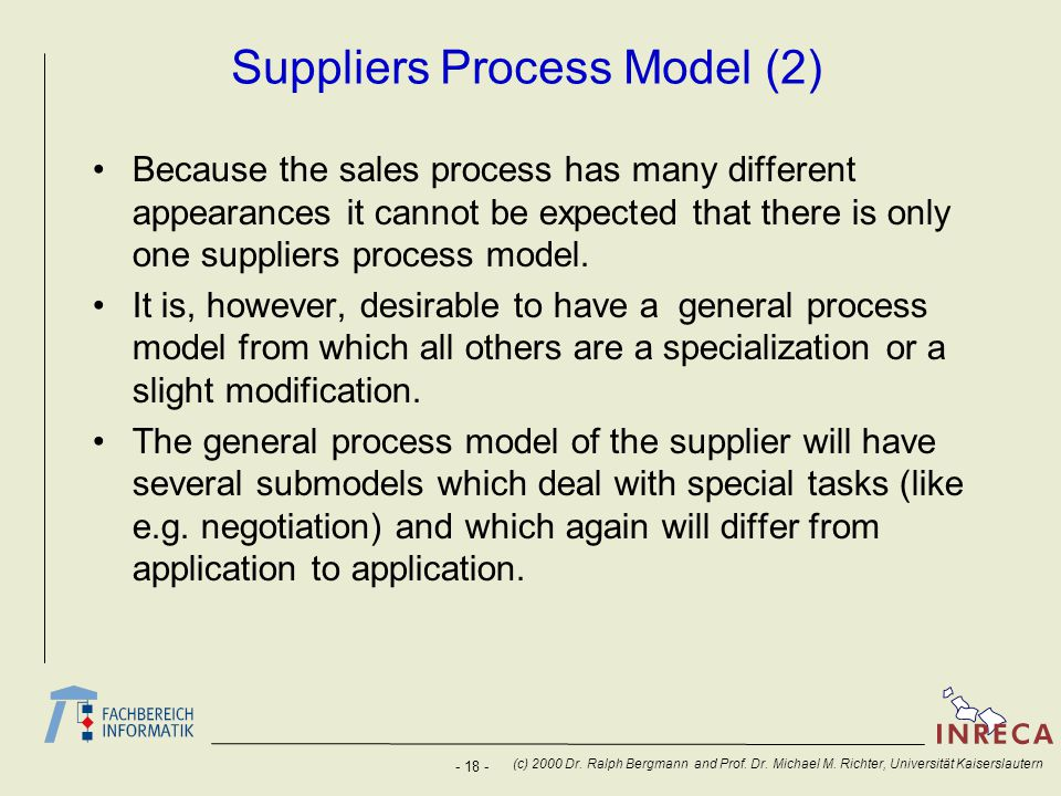 - 18 - (c) 2000 Dr. Ralph Bergmann and Prof. Dr. Michael M. Richter, Universität Kaiserslautern Suppliers Process Model (2) Because the sales process