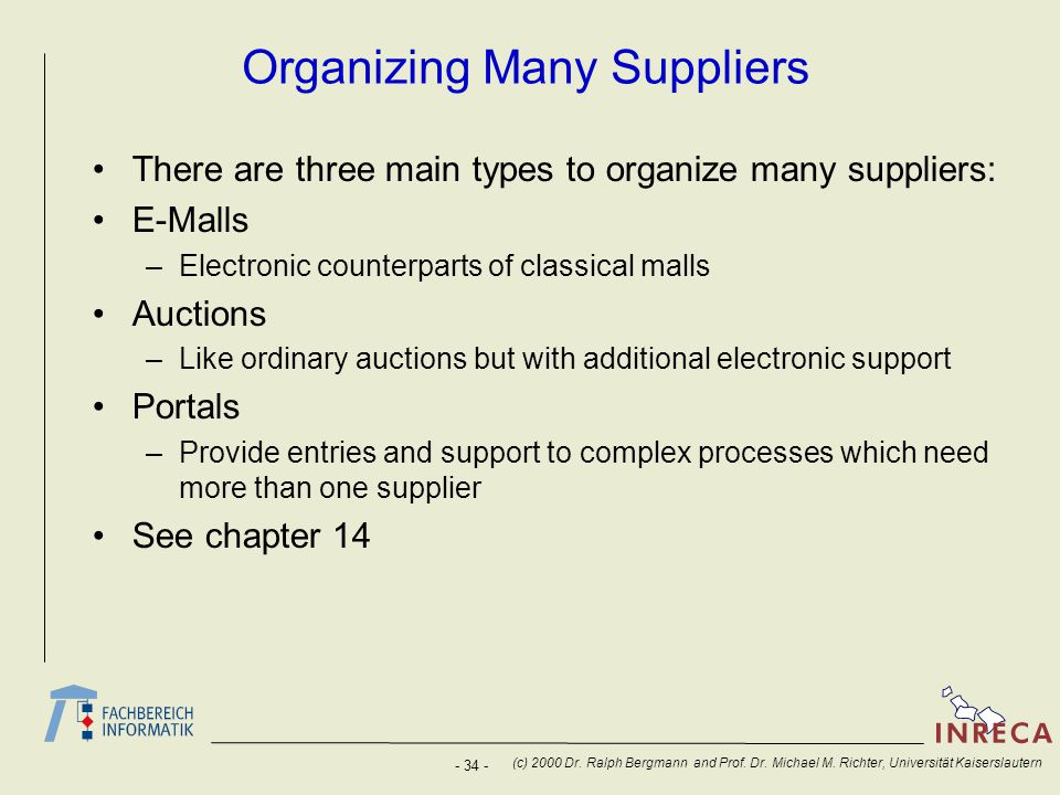 - 34 - (c) 2000 Dr. Ralph Bergmann and Prof. Dr. Michael M. Richter, Universität Kaiserslautern Organizing Many Suppliers There are three main types t