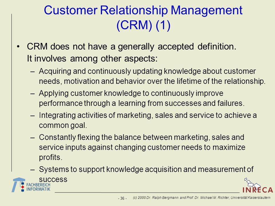 - 36 - (c) 2000 Dr. Ralph Bergmann and Prof. Dr. Michael M. Richter, Universität Kaiserslautern Customer Relationship Management (CRM) (1) CRM does no