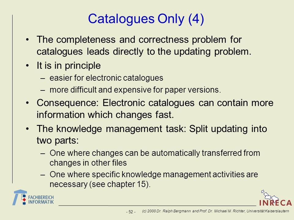 - 52 - (c) 2000 Dr. Ralph Bergmann and Prof. Dr. Michael M. Richter, Universität Kaiserslautern Catalogues Only (4) The completeness and correctness p