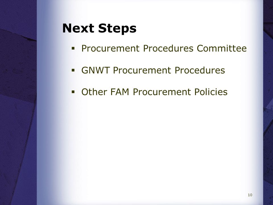 Next Steps  Procurement Procedures Committee  GNWT Procurement Procedures  Other FAM Procurement Policies 10