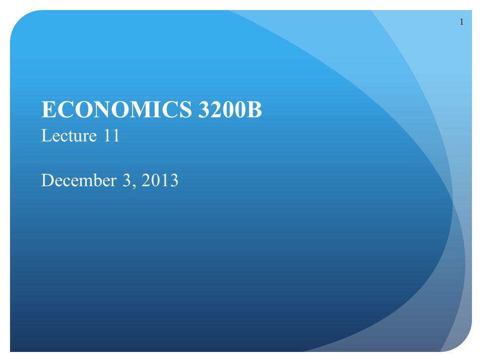 1 ECONOMICS 3200B Lecture 11 December 3, 2013