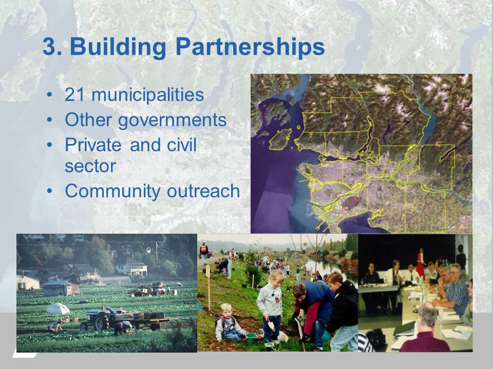 3. Building Partnerships 21 municipalities Other governments Private and civil sector Community outreach
