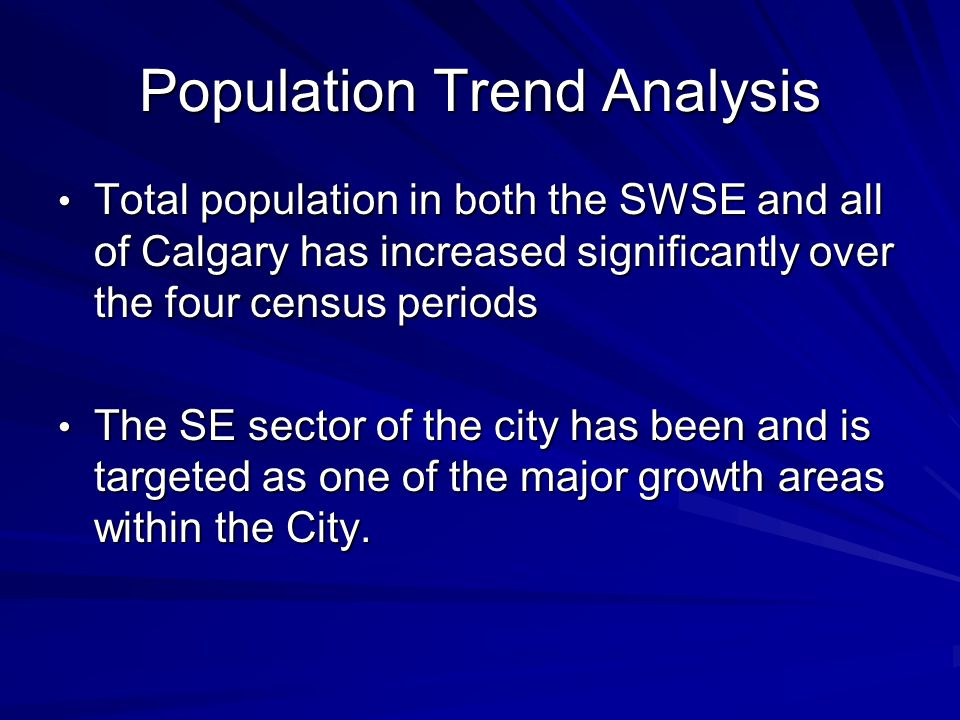 Population Trend Analysis Total population in both the SWSE and all of Calgary has increased significantly over the four census periods Total population in both the SWSE and all of Calgary has increased significantly over the four census periods The SE sector of the city has been and is targeted as one of the major growth areas within the City.