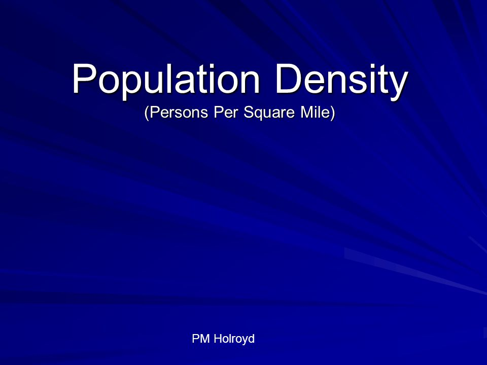Population Density (Persons Per Square Mile) PM Holroyd