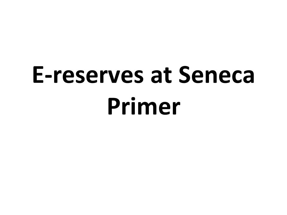 E-reserves at Seneca Primer
