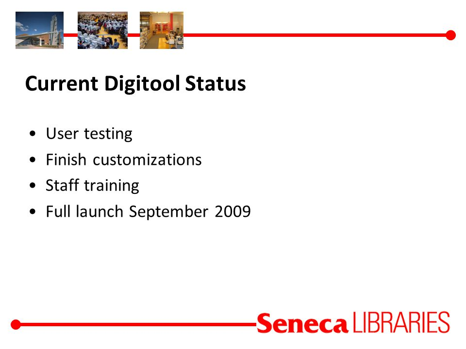 Current Digitool Status User testing Finish customizations Staff training Full launch September 2009