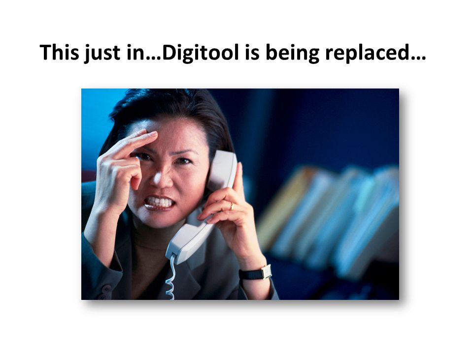This just in…Digitool is being replaced…