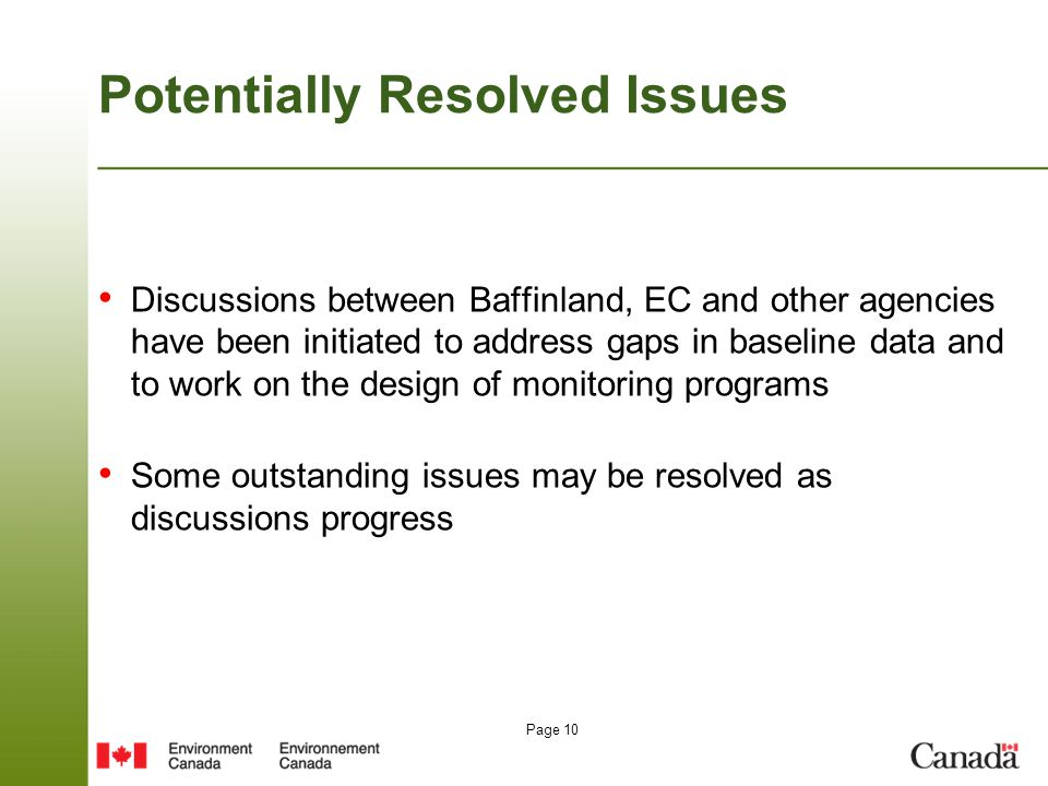 Page 10 Potentially Resolved Issues Discussions between Baffinland, EC and other agencies have been initiated to address gaps in baseline data and to