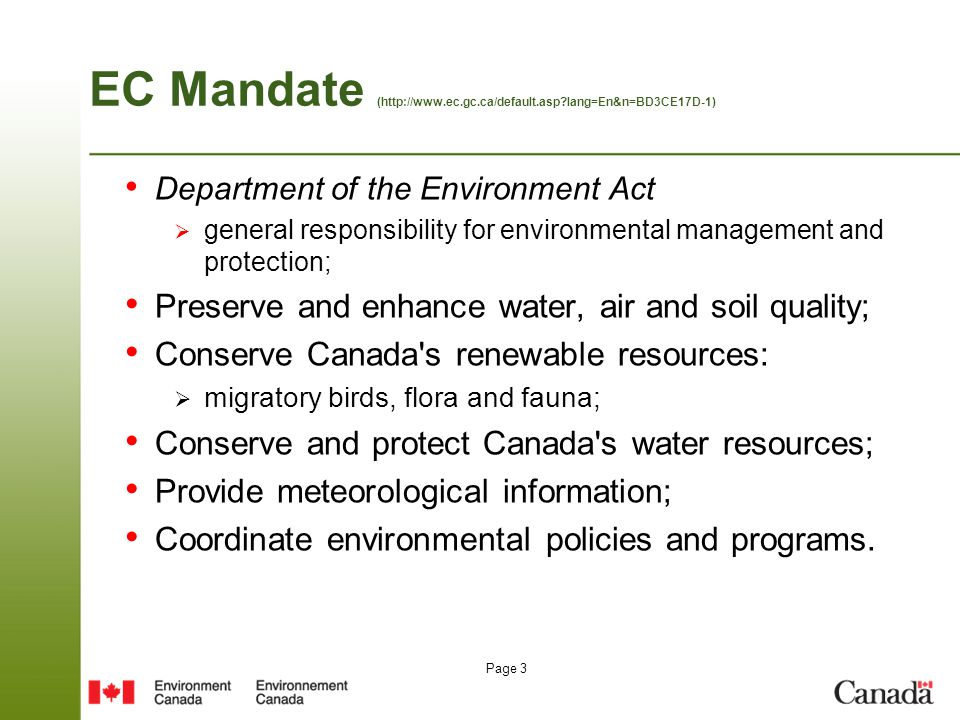 Page 4 How EC Fulfills its Mandate Relevant Acts and Regulations: Canadian Environmental Protection Act  air quality  spill contingency planning  waste management Fisheries Act Section 36(3)  water quality Migratory Birds Convention Act Species at Risk Act