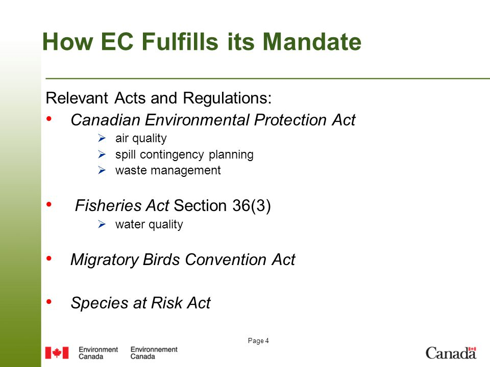 Page 4 How EC Fulfills its Mandate Relevant Acts and Regulations: Canadian Environmental Protection Act  air quality  spill contingency planning  w