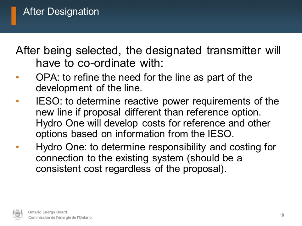 10 After Designation After being selected, the designated transmitter will have to co-ordinate with: OPA: to refine the need for the line as part of the development of the line.
