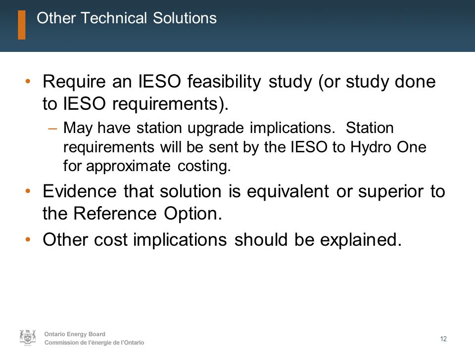 12 Other Technical Solutions Require an IESO feasibility study (or study done to IESO requirements).