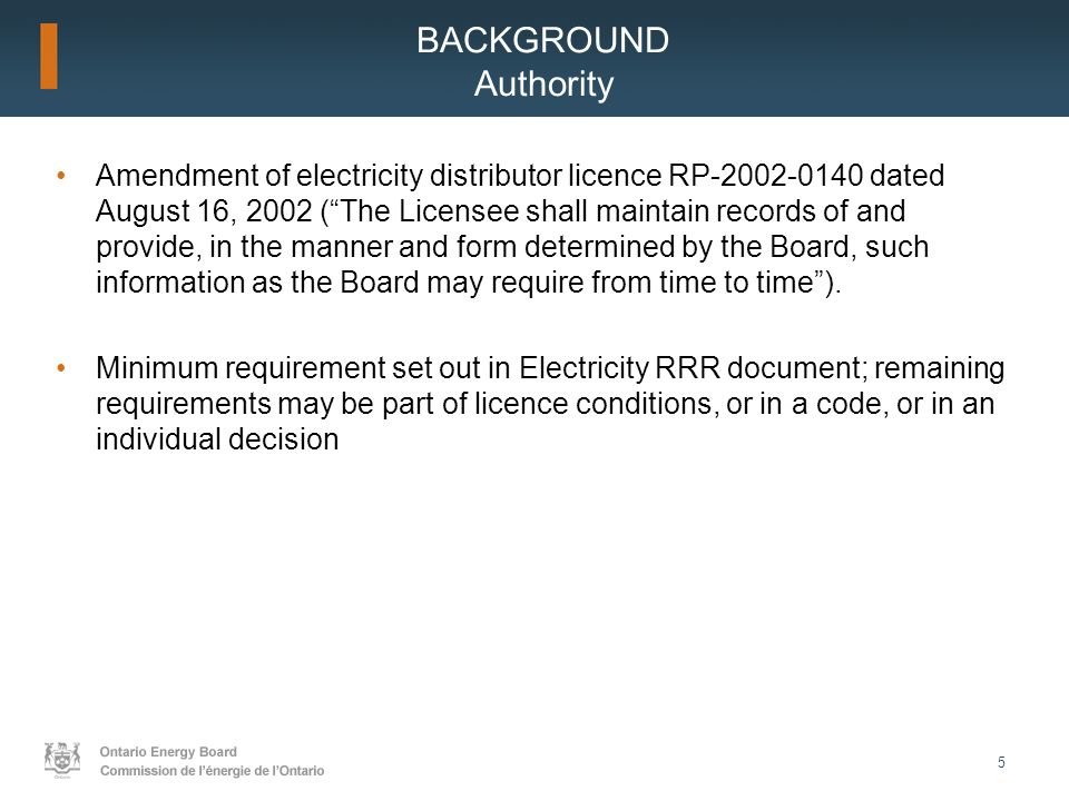 "5 BACKGROUND Authority Amendment of electricity distributor licence RP-2002-0140 dated August 16, 2002 (""The Licensee shall maintain records of and pr"