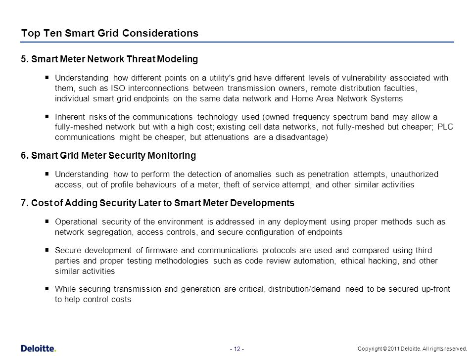 - 12 - Copyright © 2011 Deloitte. All rights reserved. Top Ten Smart Grid Considerations 5. Smart Meter Network Threat Modeling  Understanding how di