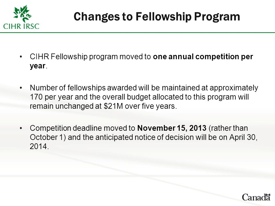 Changes to Fellowship Program CIHR Fellowship program moved to one annual competition per year.