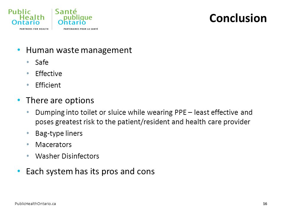 PublicHealthOntario.ca Conclusion Human waste management Safe Effective Efficient There are options Dumping into toilet or sluice while wearing PPE –