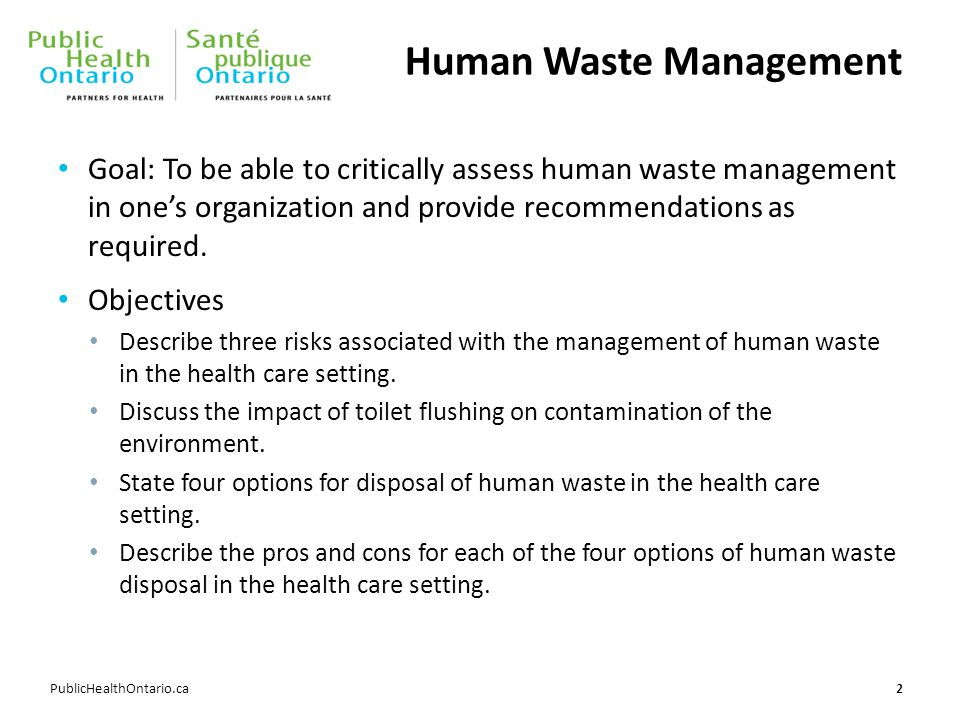 PublicHealthOntario.ca Human Waste Management Goal: To be able to critically assess human waste management in one's organization and provide recommendations as required.