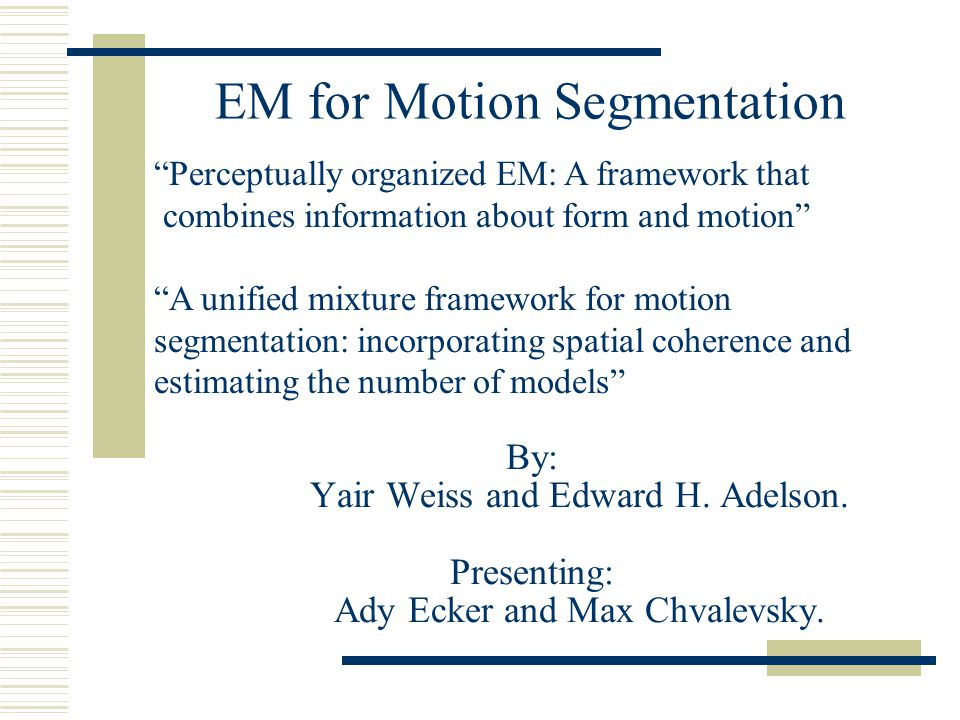 2 Contents  Motion segmentation. Expectation Maximization.