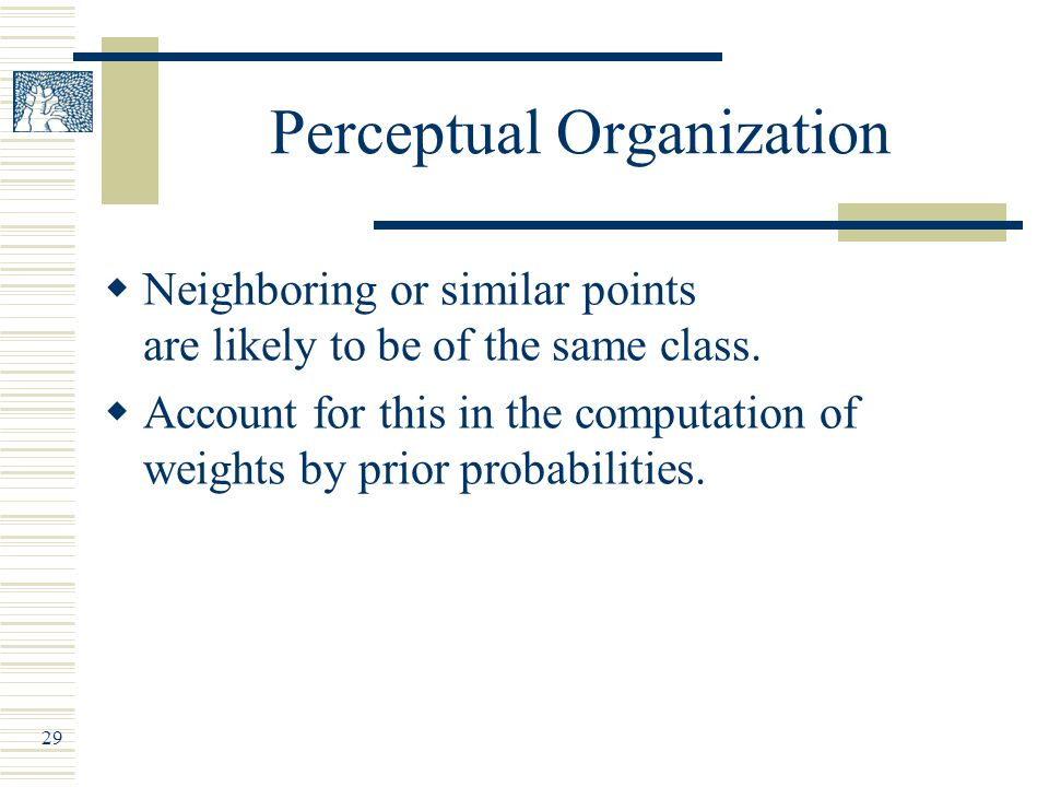 29 Perceptual Organization  Neighboring or similar points are likely to be of the same class.