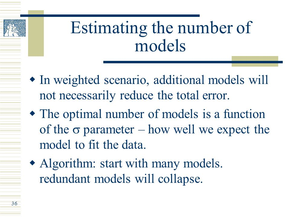 36 Estimating the number of models  In weighted scenario, additional models will not necessarily reduce the total error.