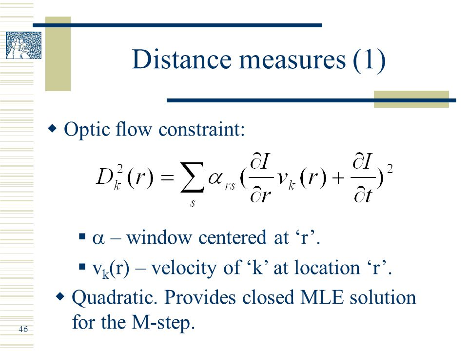 46 Distance measures (1)  Optic flow constraint:   – window centered at 'r'.