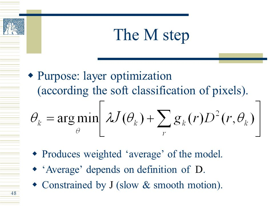 48 The M step  Purpose: layer optimization (according the soft classification of pixels).