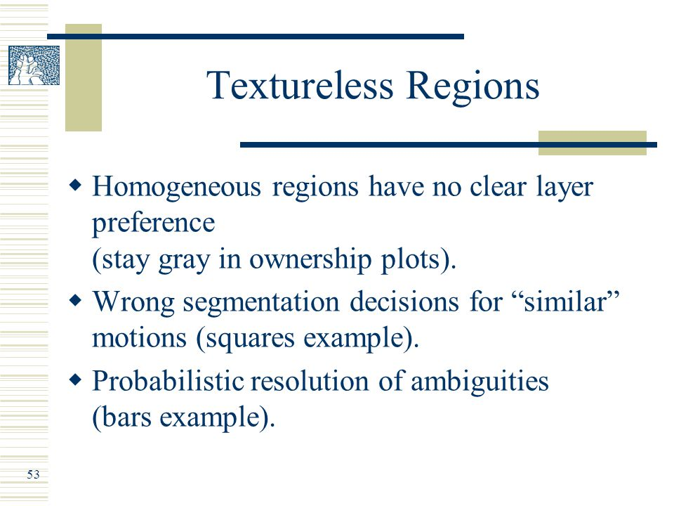53 Textureless Regions  Homogeneous regions have no clear layer preference (stay gray in ownership plots).