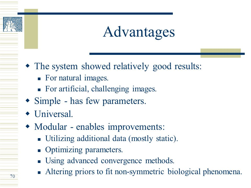 70 Advantages  The system showed relatively good results: For natural images.