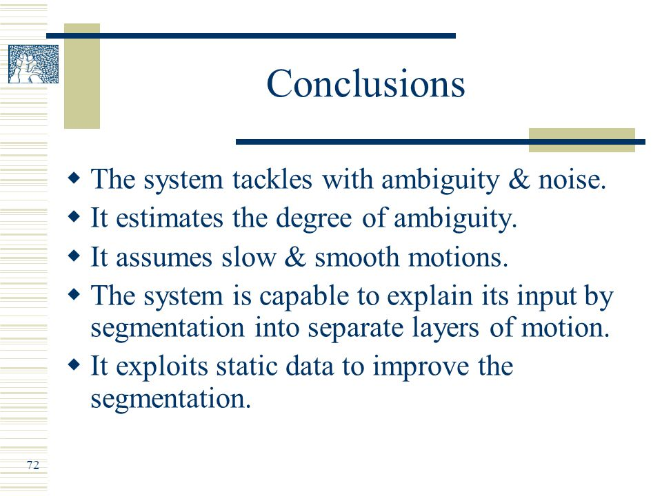 72 Conclusions  The system tackles with ambiguity & noise.