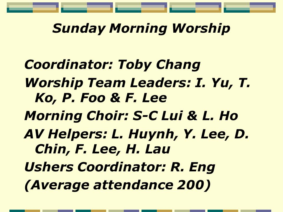 Sunday Morning Worship Coordinator: Toby Chang Worship Team Leaders: I.