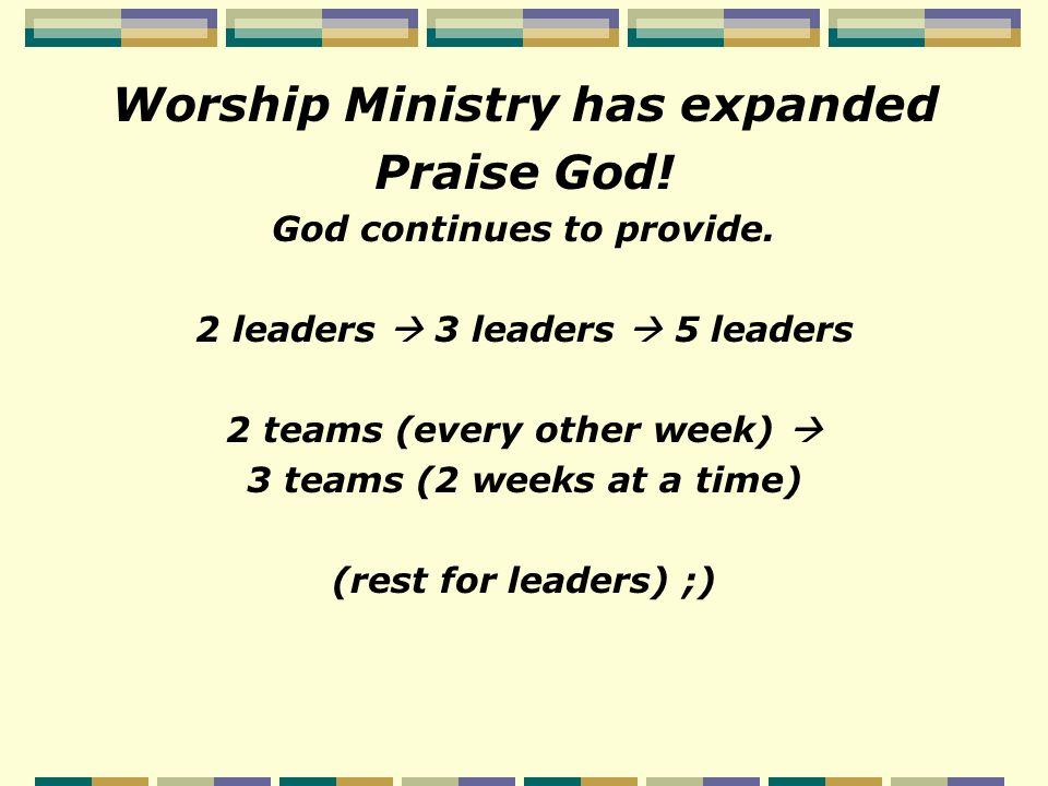 Worship Ministry has expanded Praise God. God continues to provide.