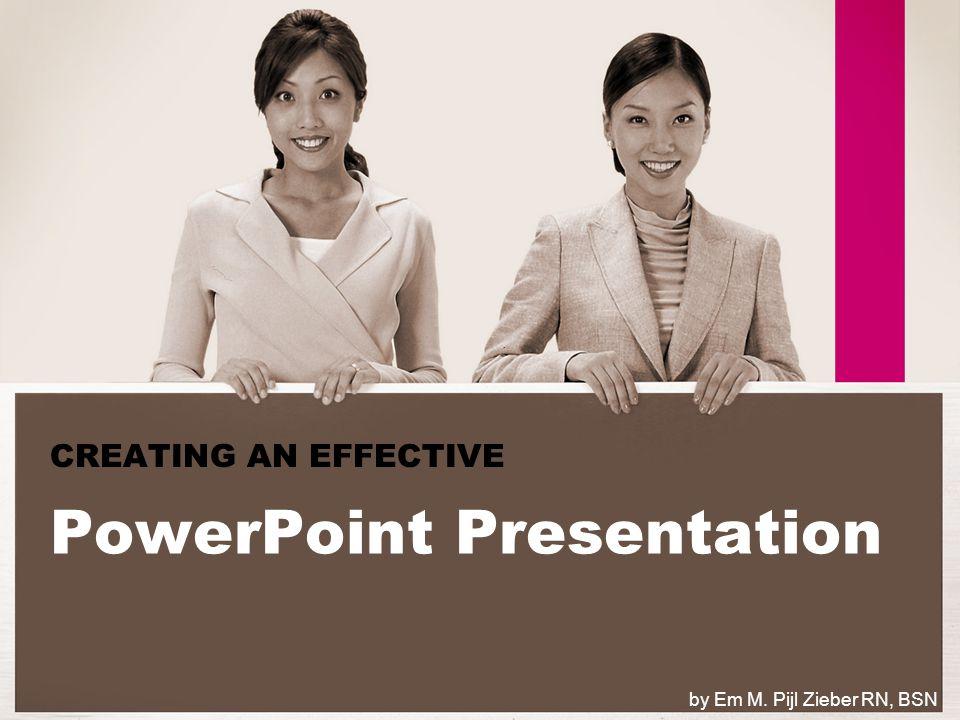 PowerPoint Presentation CREATING AN EFFECTIVE by Em M. Pijl Zieber RN, BSN