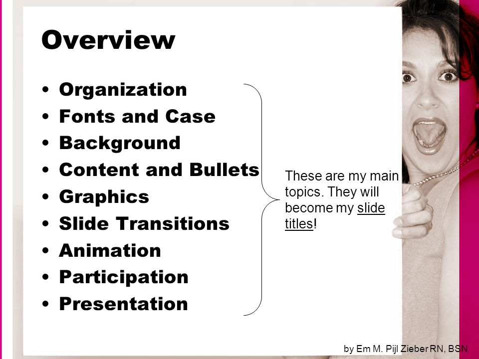Presentation Plan ahead –Equipment –Room –Extension cords –Pointer Disaster planning –Have a printed copy –Make overheads –Have handouts by Em M.