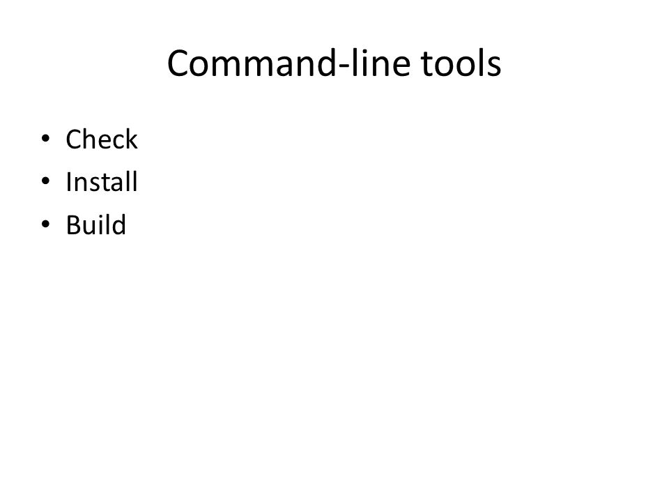Command-line tools Check Install Build