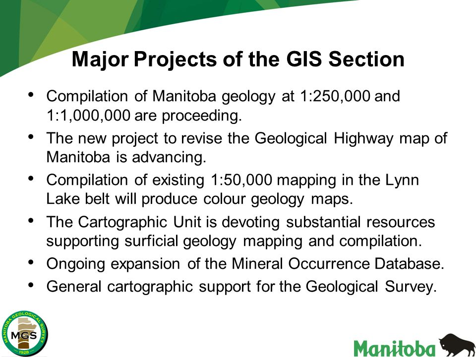 Major Projects of the GIS Section Compilation of Manitoba geology at 1:250,000 and 1:1,000,000 are proceeding.