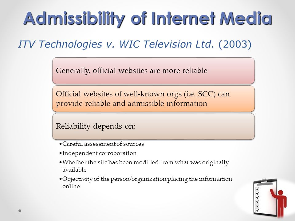 Admissibility of Internet Media Generally, official websites are more reliable Official websites of well-known orgs (i.e.