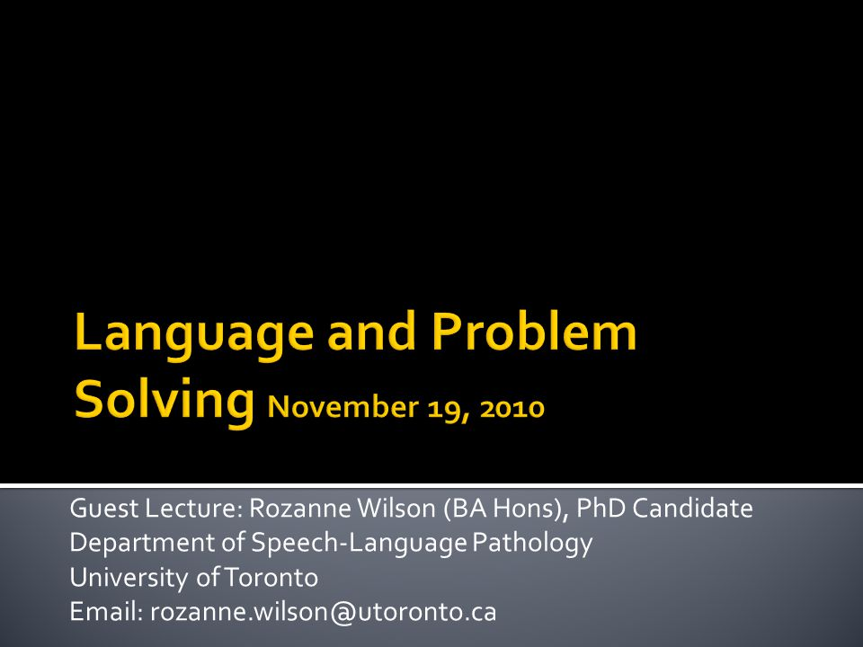 Guest Lecture: Rozanne Wilson (BA Hons), PhD Candidate Department of Speech-Language Pathology University of Toronto Email: rozanne.wilson@utoronto.ca