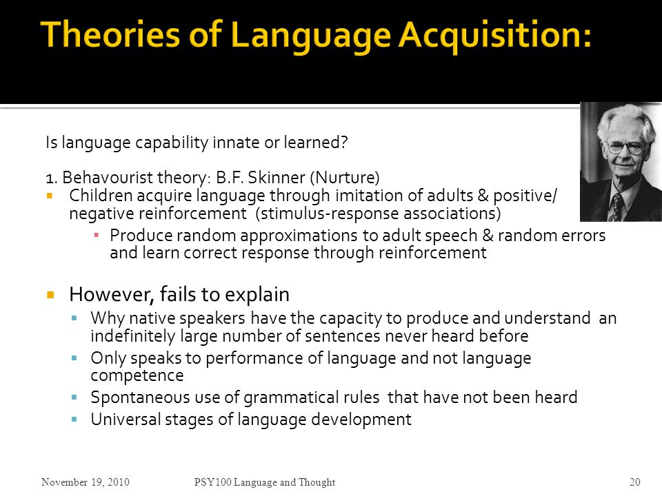 Is language capability innate or learned. 1. Behavourist theory: B.F.
