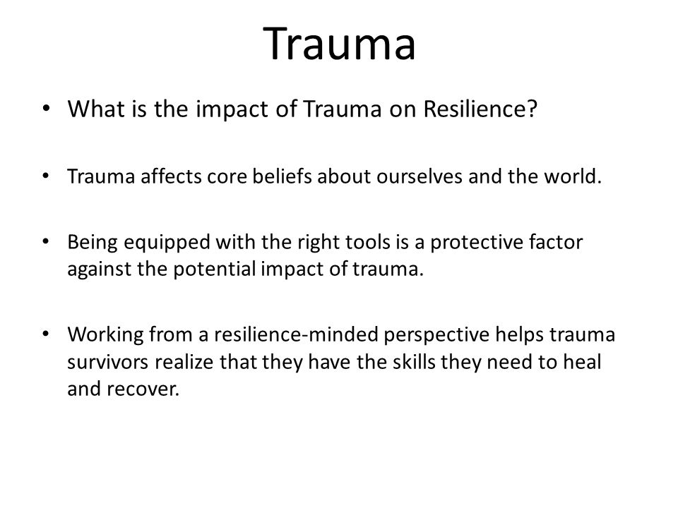Trauma What is the impact of Trauma on Resilience.