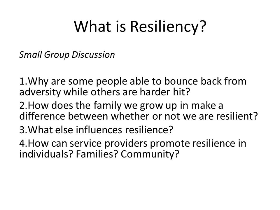 What is Resiliency. Small Group Discussion 1.